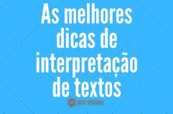 As melhores dicas de interpretação de textos